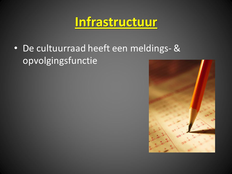Infrastructuur De cultuurraad heeft een meldings- & opvolgingsfunctie