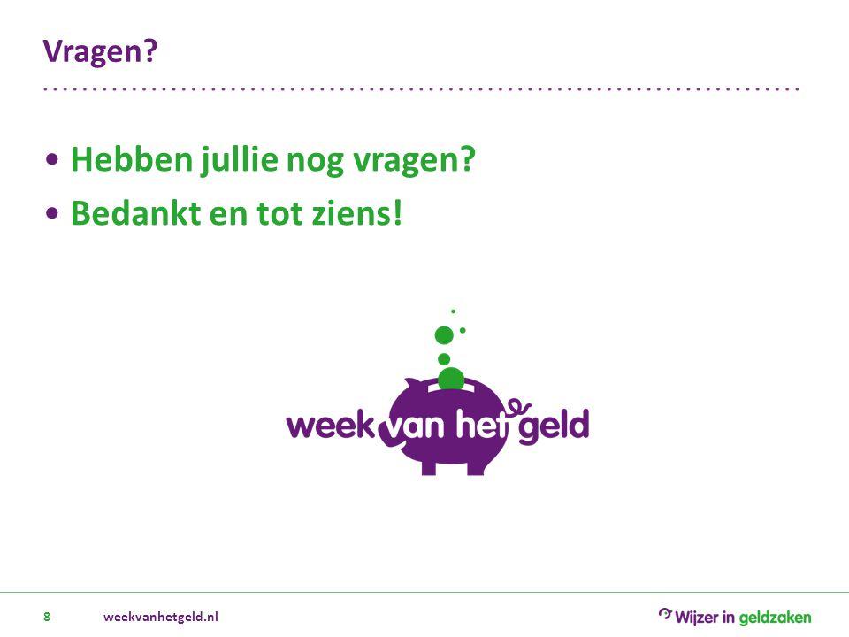 Vragen? Hebben jullie nog vragen? Bedankt en tot ziens! weekvanhetgeld.nl8