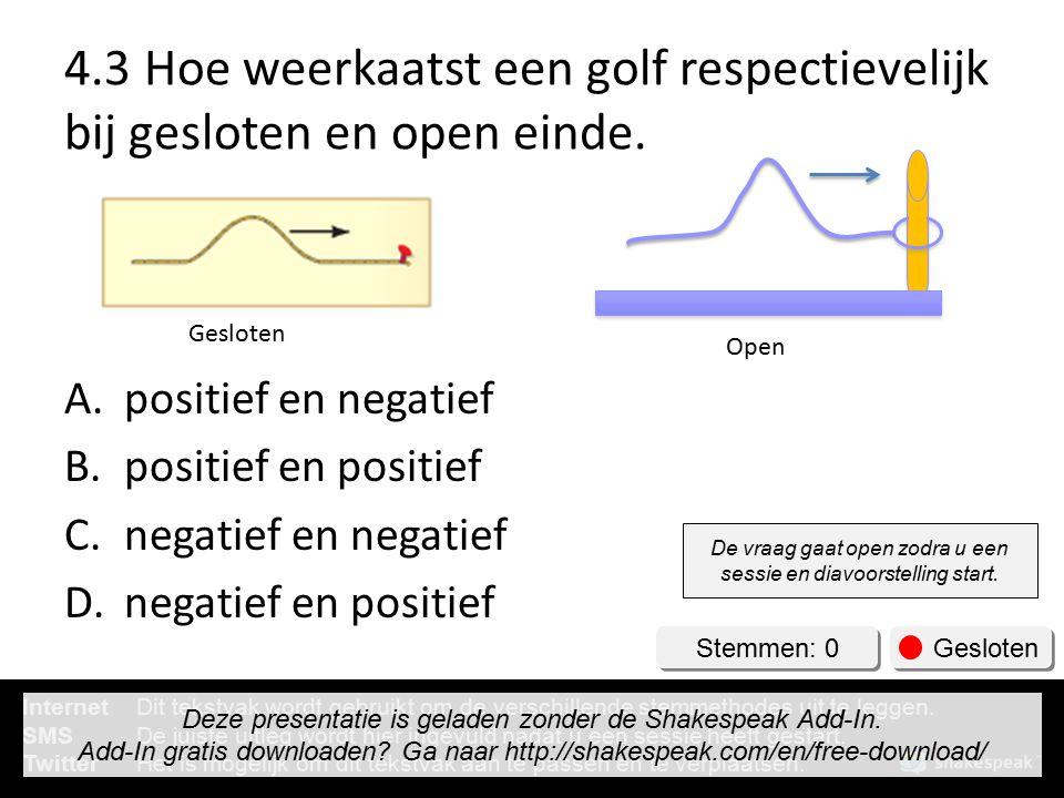 4.3 Hoe weerkaatst een golf respectievelijk bij gesloten en open einde.