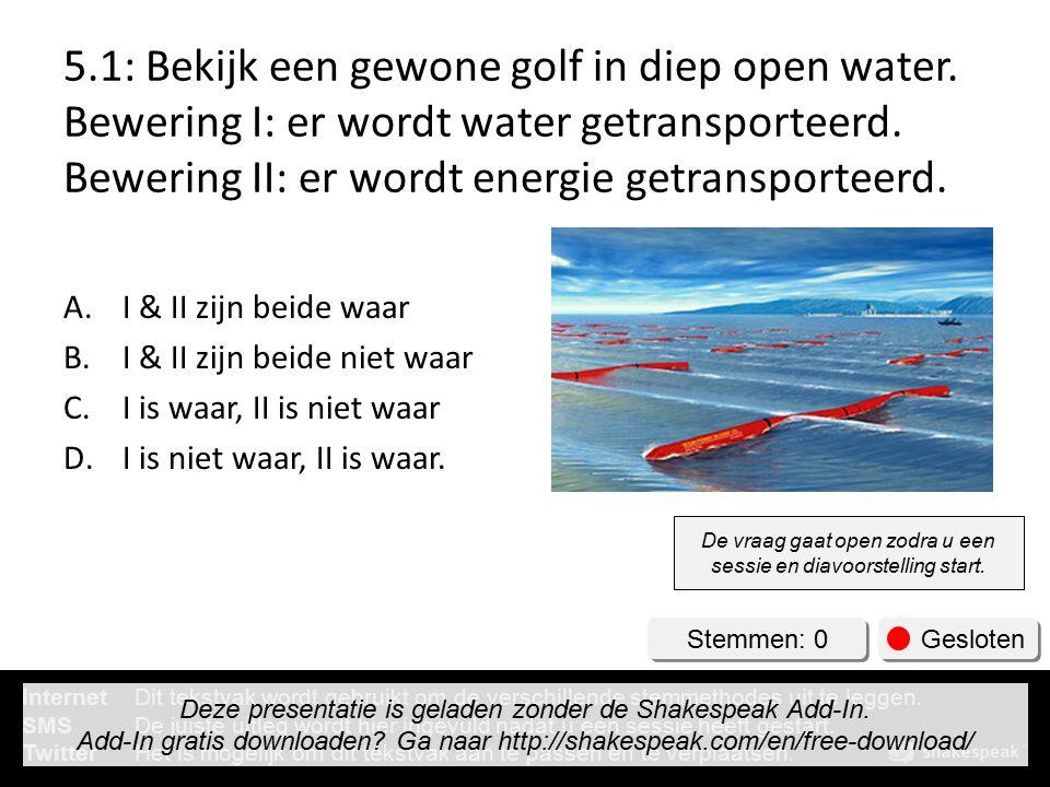 5.1: Bekijk een gewone golf in diep open water.Bewering I: er wordt water getransporteerd.