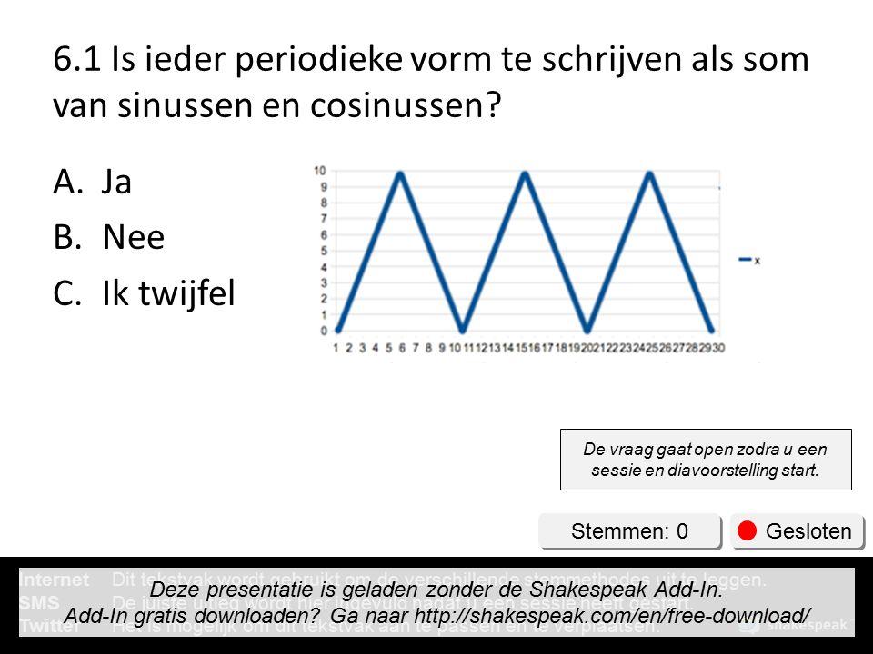 6.1 Is ieder periodieke vorm te schrijven als som van sinussen en cosinussen.