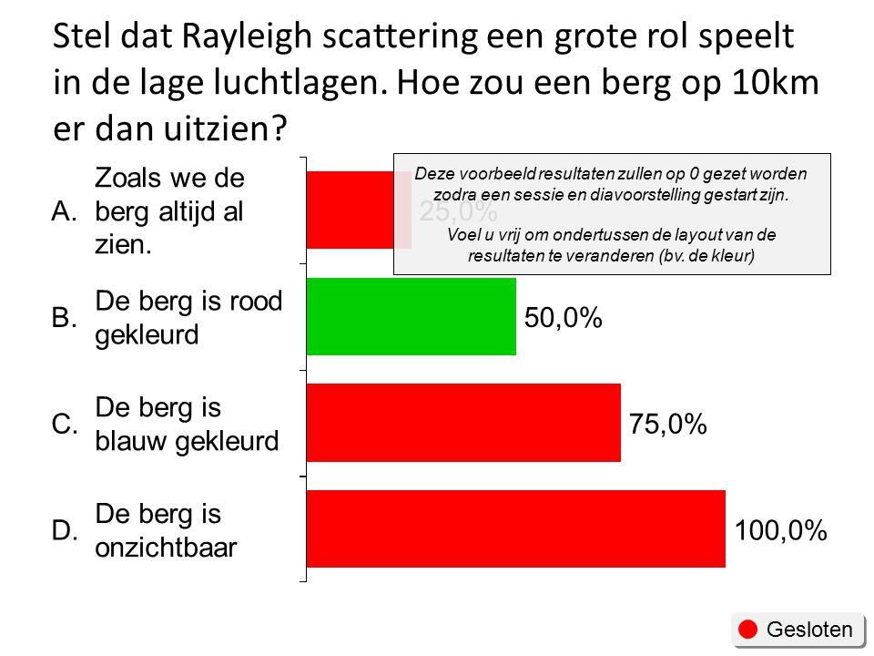 Stel dat Rayleigh scattering een grote rol speelt in de lage luchtlagen.