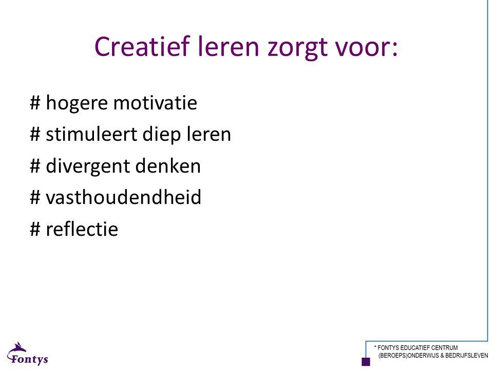 Creatief leren zorgt voor: # hogere motivatie # stimuleert diep leren # divergent denken # vasthoudendheid # reflectie