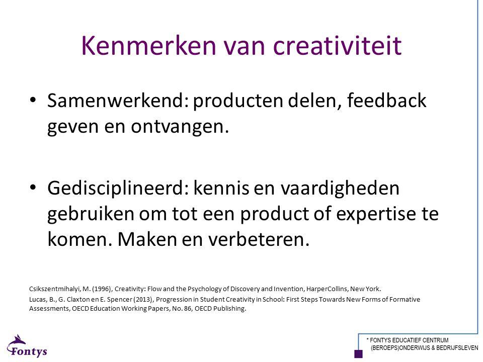 Kenmerken van creativiteit Samenwerkend: producten delen, feedback geven en ontvangen. Gedisciplineerd: kennis en vaardigheden gebruiken om tot een pr