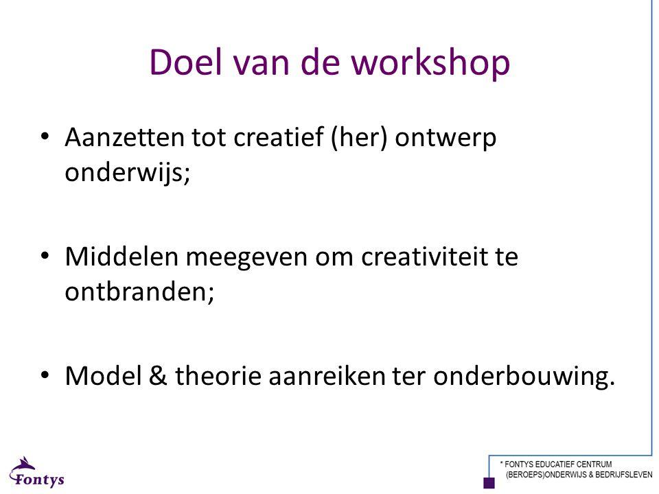 Doel van de workshop Aanzetten tot creatief (her) ontwerp onderwijs; Middelen meegeven om creativiteit te ontbranden; Model & theorie aanreiken ter on