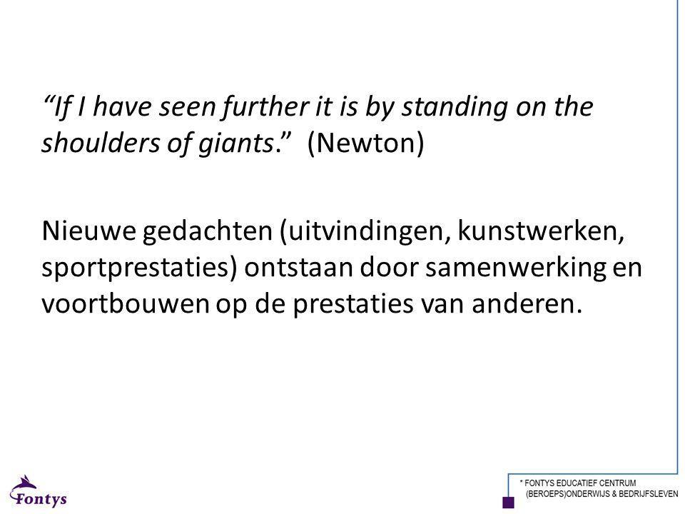 """""""If I have seen further it is by standing on the shoulders of giants."""" (Newton) Nieuwe gedachten (uitvindingen, kunstwerken, sportprestaties) ontstaan"""