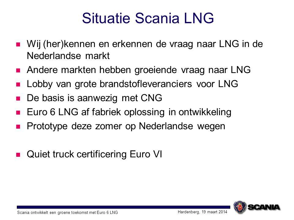 Scania ontwikkelt een groene toekomst met Euro 6 LNG Hardenberg, 19 maart 2014 Situatie Scania LNG Wij (her)kennen en erkennen de vraag naar LNG in de