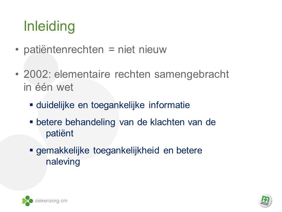 Inleiding patiëntenrechten = niet nieuw 2002: elementaire rechten samengebracht in één wet  duidelijke en toegankelijke informatie  betere behandeli