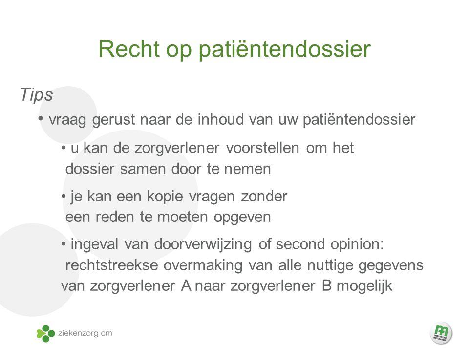 Recht op patiëntendossier Tips vraag gerust naar de inhoud van uw patiëntendossier u kan de zorgverlener voorstellen om het dossier samen door te neme