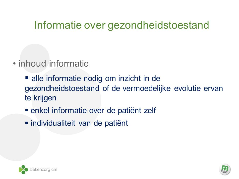Informatie over gezondheidstoestand inhoud informatie  alle informatie nodig om inzicht in de gezondheidstoestand of de vermoedelijke evolutie ervan te krijgen  enkel informatie over de patiënt zelf  individualiteit van de patiënt