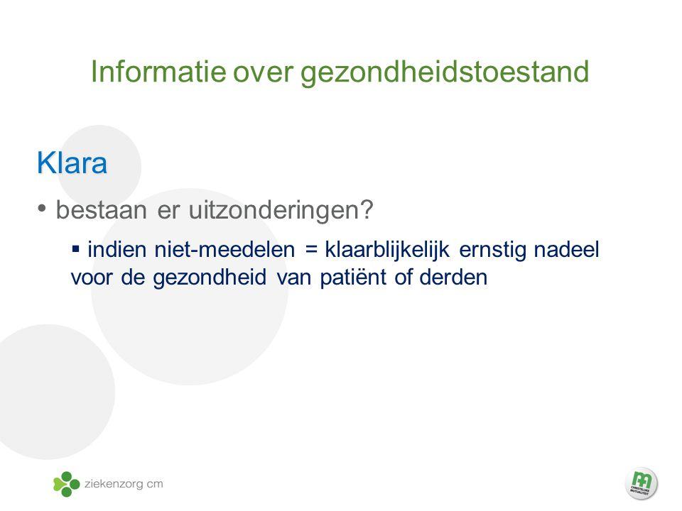 Informatie over gezondheidstoestand Klara bestaan er uitzonderingen?  indien niet-meedelen = klaarblijkelijk ernstig nadeel voor de gezondheid van pa