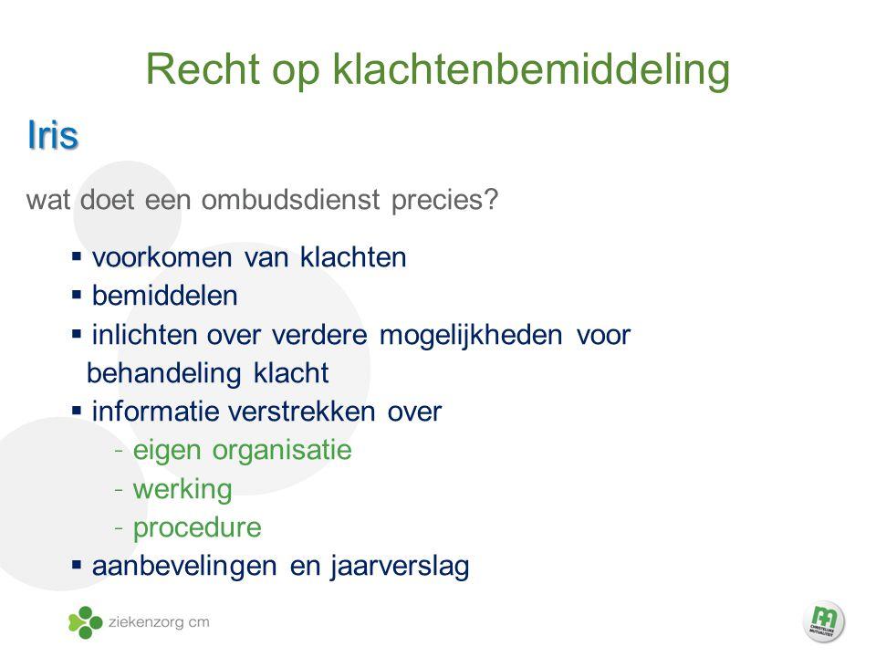 Recht op klachtenbemiddeling Iris wat doet een ombudsdienst precies.