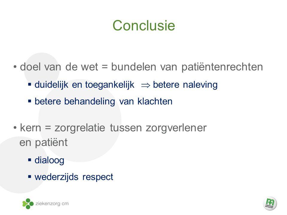 Conclusie doel van de wet = bundelen van patiëntenrechten  duidelijk en toegankelijk  betere naleving  betere behandeling van klachten kern = zorgrelatie tussen zorgverlener en patiënt  dialoog  wederzijds respect