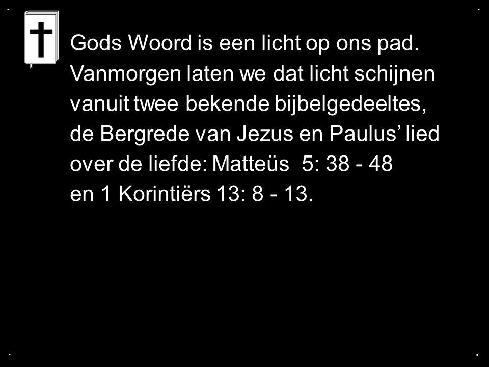.... Gods Woord is een licht op ons pad. Vanmorgen laten we dat licht schijnen vanuit twee bekende bijbelgedeeltes, de Bergrede van Jezus en Paulus' l