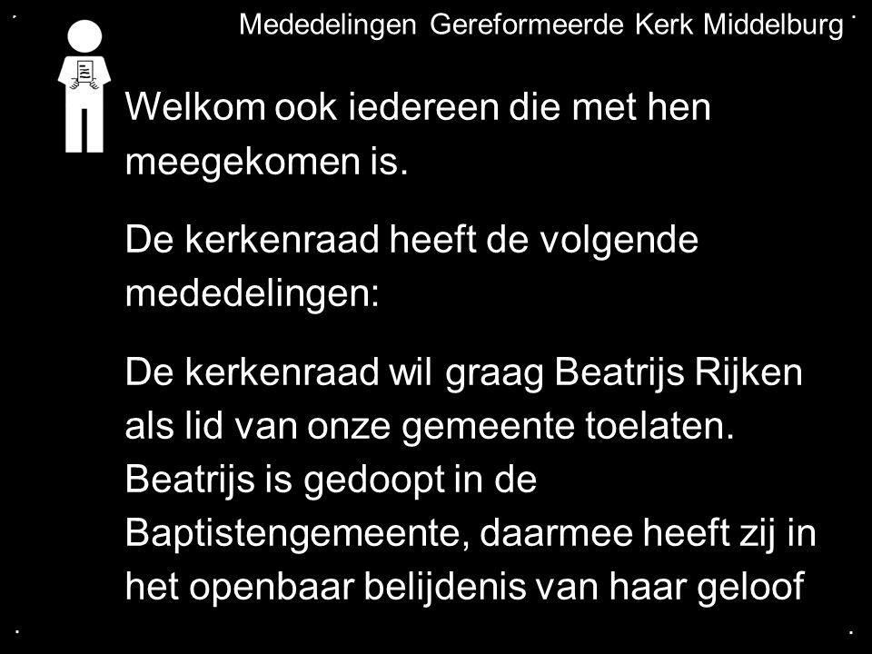 .... Mededelingen Gereformeerde Kerk Middelburg Welkom ook iedereen die met hen meegekomen is. De kerkenraad heeft de volgende mededelingen: De kerken