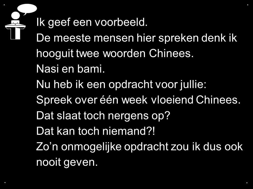 .... Ik geef een voorbeeld. De meeste mensen hier spreken denk ik hooguit twee woorden Chinees. Nasi en bami. Nu heb ik een opdracht voor jullie: Spre