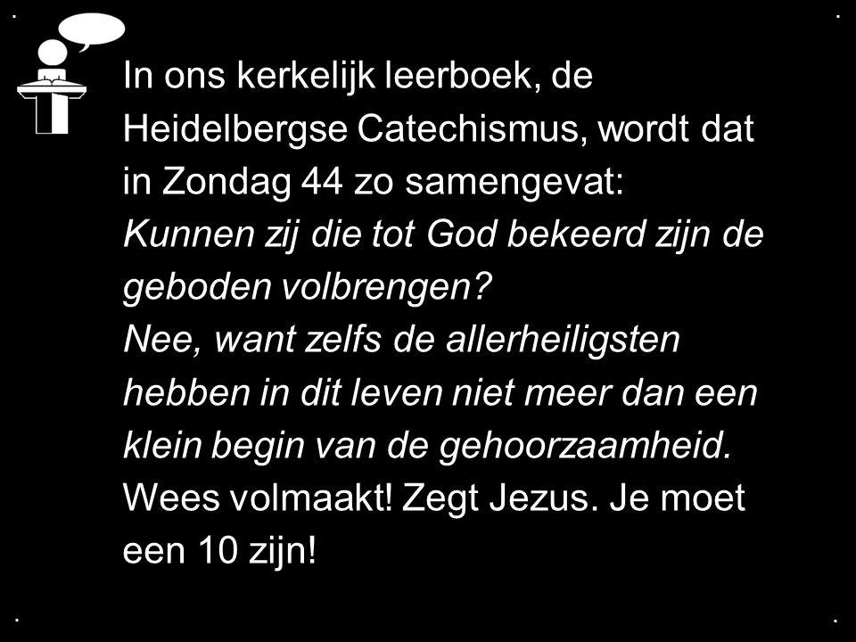 .... In ons kerkelijk leerboek, de Heidelbergse Catechismus, wordt dat in Zondag 44 zo samengevat: Kunnen zij die tot God bekeerd zijn de geboden volb