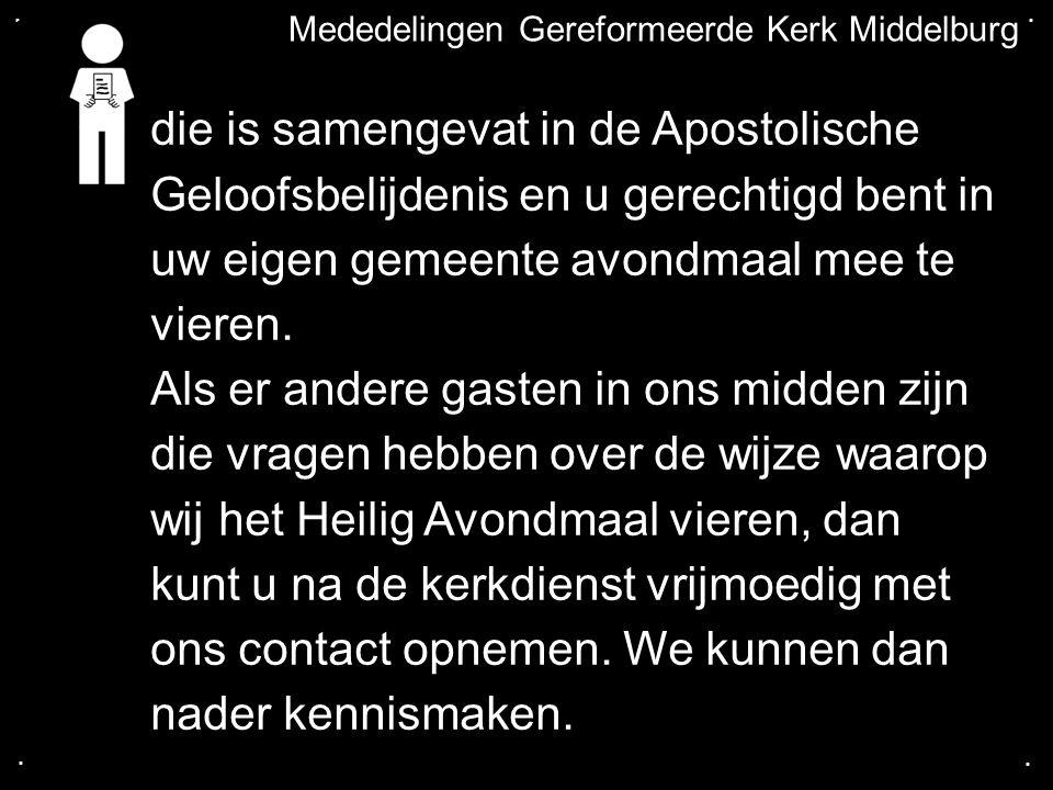 .... Mededelingen Gereformeerde Kerk Middelburg die is samengevat in de Apostolische Geloofsbelijdenis en u gerechtigd bent in uw eigen gemeente avond