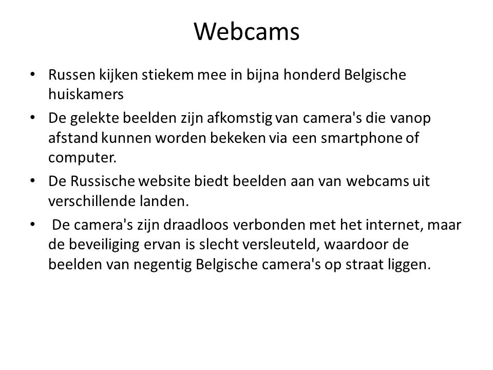 Webcams Russen kijken stiekem mee in bijna honderd Belgische huiskamers De gelekte beelden zijn afkomstig van camera s die vanop afstand kunnen worden bekeken via een smartphone of computer.