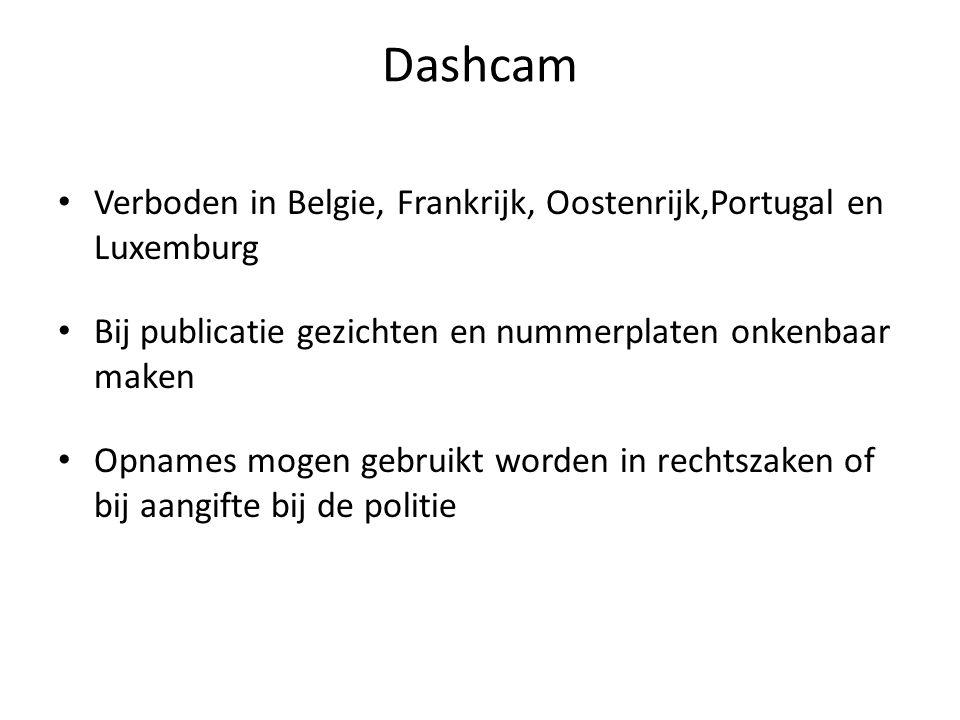 Dashcam Verboden in Belgie, Frankrijk, Oostenrijk,Portugal en Luxemburg Bij publicatie gezichten en nummerplaten onkenbaar maken Opnames mogen gebruikt worden in rechtszaken of bij aangifte bij de politie