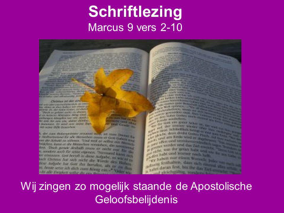 Schriftlezing Marcus 9 vers 2-10 Wij zingen zo mogelijk staande de Apostolische Geloofsbelijdenis