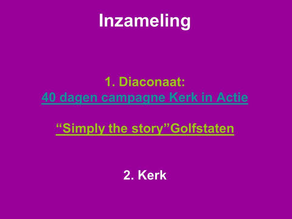 """Inzameling 1. Diaconaat: 40 dagen campagne Kerk in Actie """"Simply the story""""Golfstaten 2. Kerk 40 dagen campagne Kerk in Actie"""