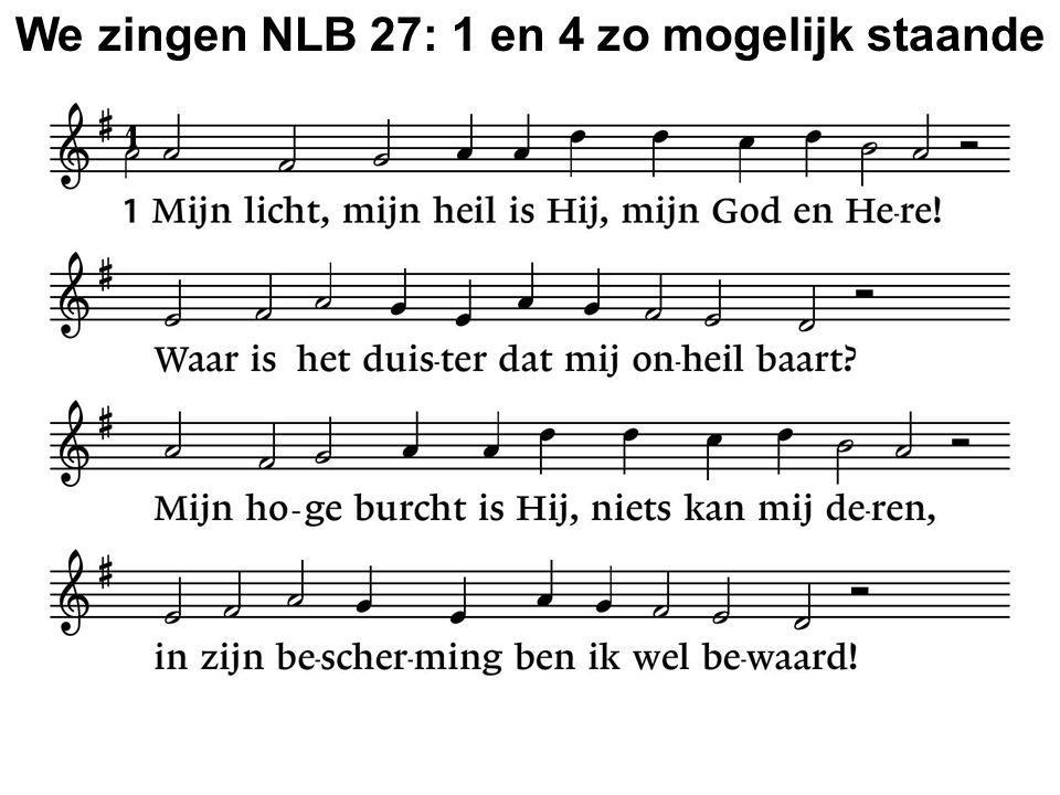 We zingen NLB 27: 1 en 4 zo mogelijk staande