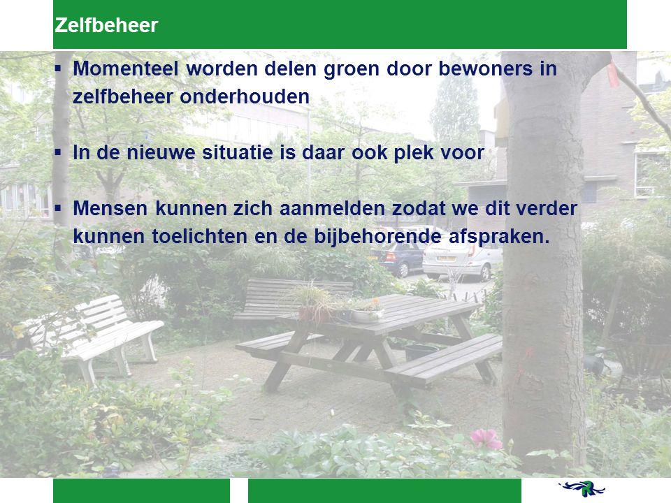 Zelfbeheer  Momenteel worden delen groen door bewoners in zelfbeheer onderhouden  In de nieuwe situatie is daar ook plek voor  Mensen kunnen zich aanmelden zodat we dit verder kunnen toelichten en de bijbehorende afspraken.