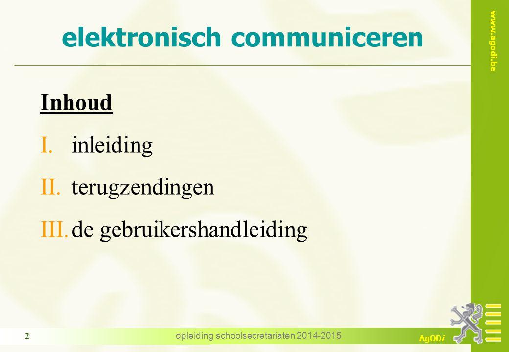 www.agodi.be AgODi elektronisch communiceren Inhoud I.inleiding II.terugzendingen III.de gebruikershandleiding 2 opleiding schoolsecretariaten 2014-2015