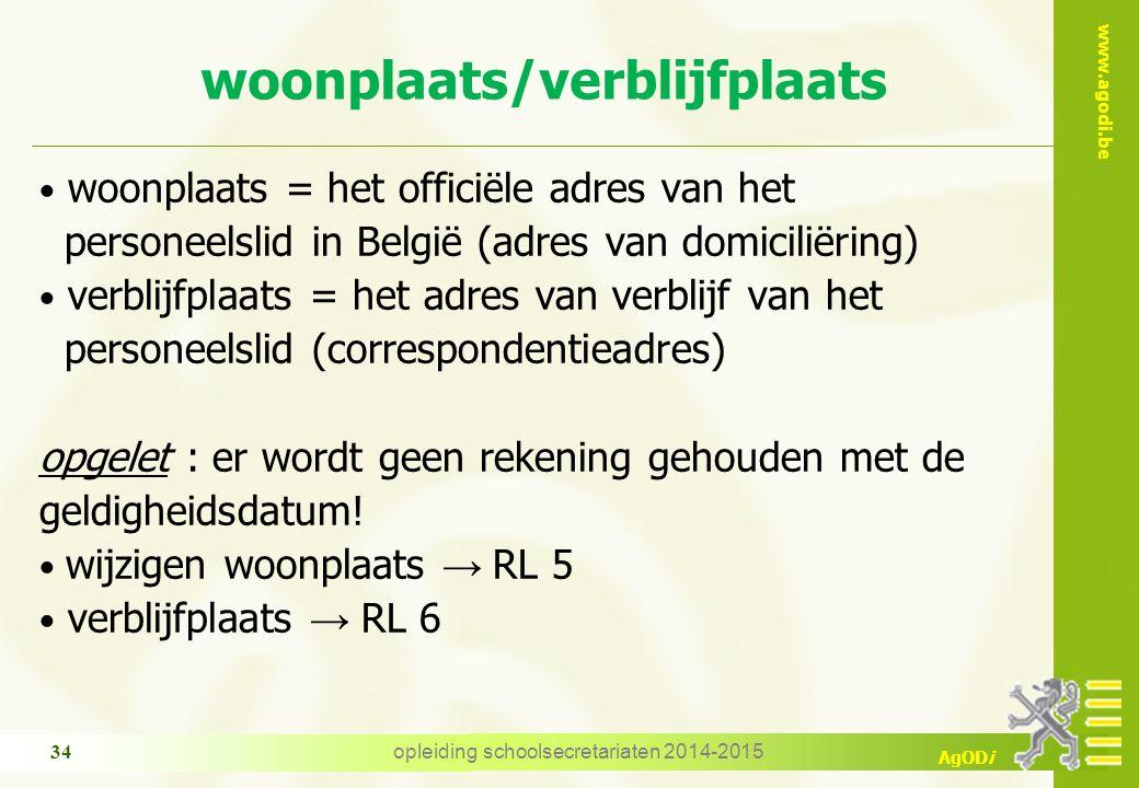 www.agodi.be AgODi woonplaats = het officiële adres van het personeelslid in België (adres van domiciliëring) verblijfplaats = het adres van verblijf van het personeelslid (correspondentieadres) opgelet : er wordt geen rekening gehouden met de geldigheidsdatum.