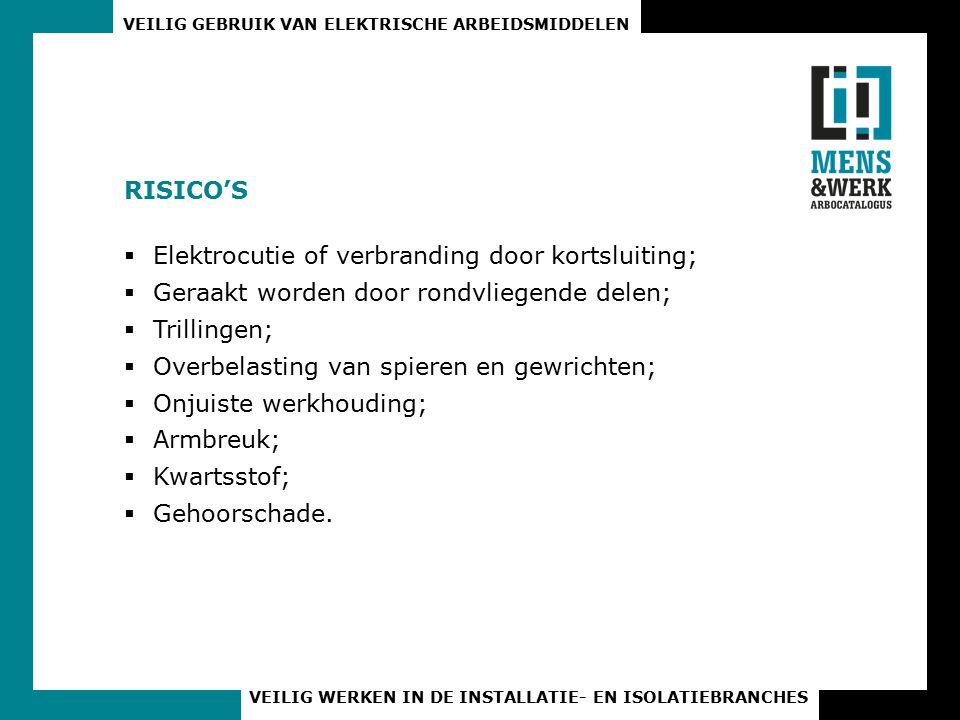 VEILIG GEBRUIK VAN ELEKTRISCHE ARBEIDSMIDDELEN VEILIG WERKEN IN DE INSTALLATIE- EN ISOLATIEBRANCHES RISICO'S  Elektrocutie of verbranding door kortsl