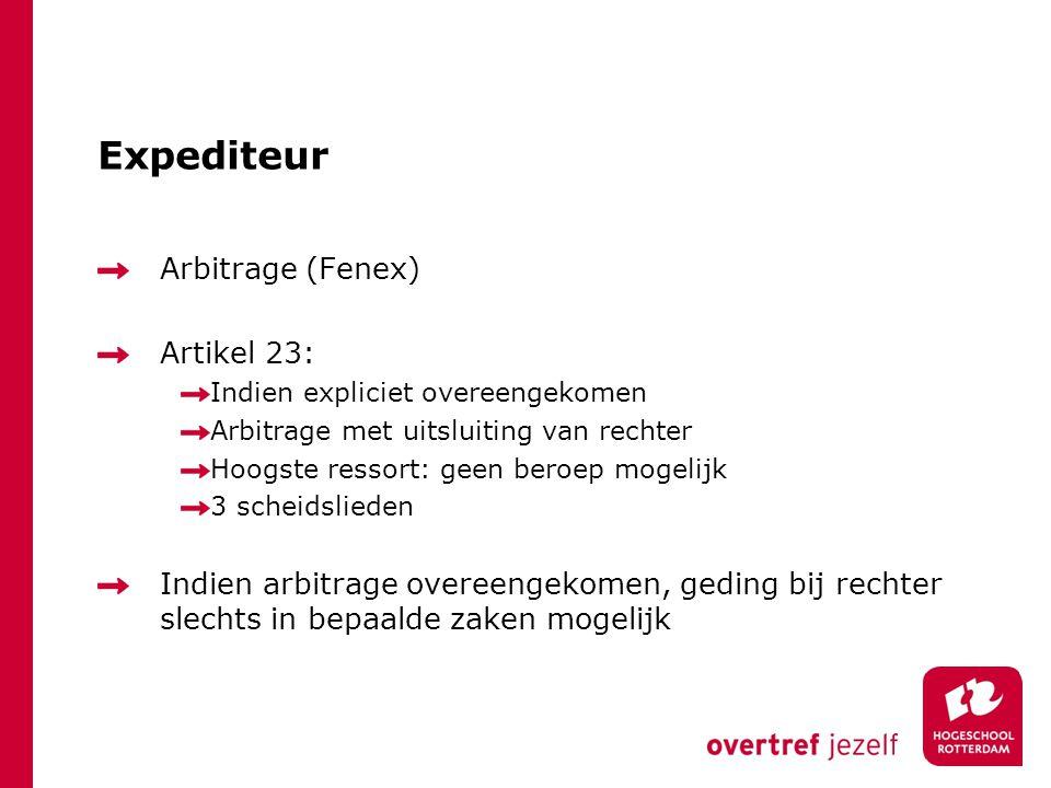 Expediteur Arbitrage (Fenex) Artikel 23: Indien expliciet overeengekomen Arbitrage met uitsluiting van rechter Hoogste ressort: geen beroep mogelijk 3