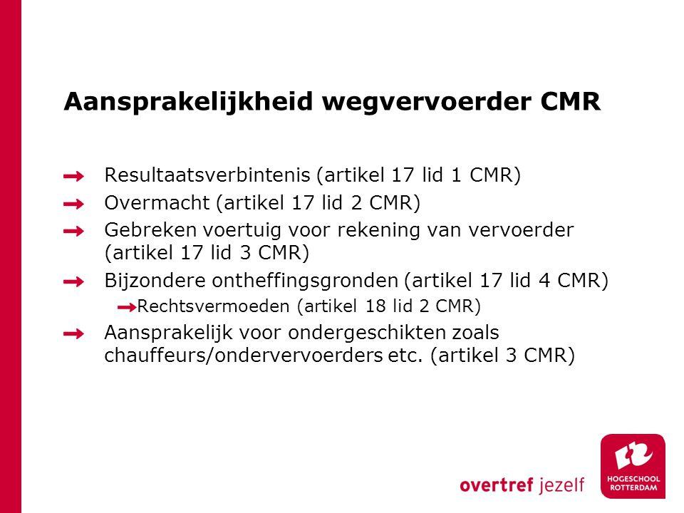 Aansprakelijkheid wegvervoerder CMR Resultaatsverbintenis (artikel 17 lid 1 CMR) Overmacht (artikel 17 lid 2 CMR) Gebreken voertuig voor rekening van