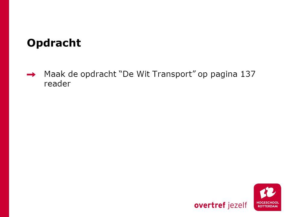 """Opdracht Maak de opdracht """"De Wit Transport"""" op pagina 137 reader"""