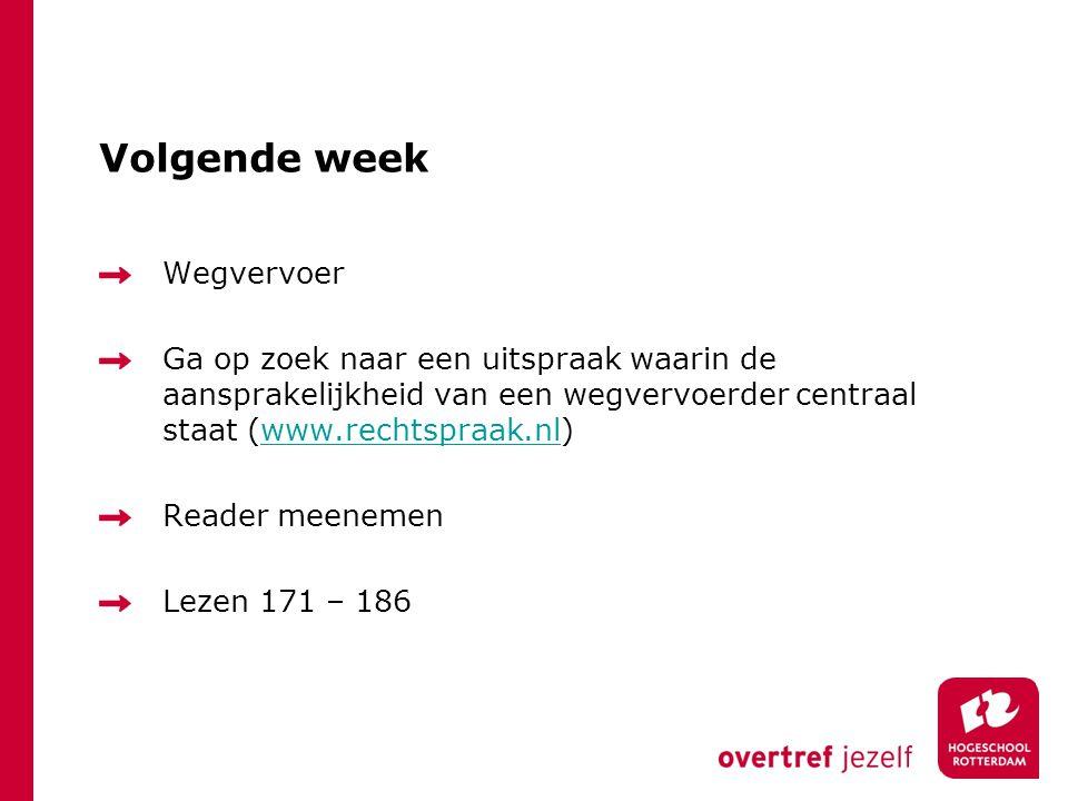 Volgende week Wegvervoer Ga op zoek naar een uitspraak waarin de aansprakelijkheid van een wegvervoerder centraal staat (www.rechtspraak.nl)www.rechts