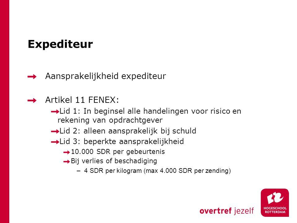 Expediteur Aansprakelijkheid expediteur Artikel 11 FENEX: Lid 1: In beginsel alle handelingen voor risico en rekening van opdrachtgever Lid 2: alleen