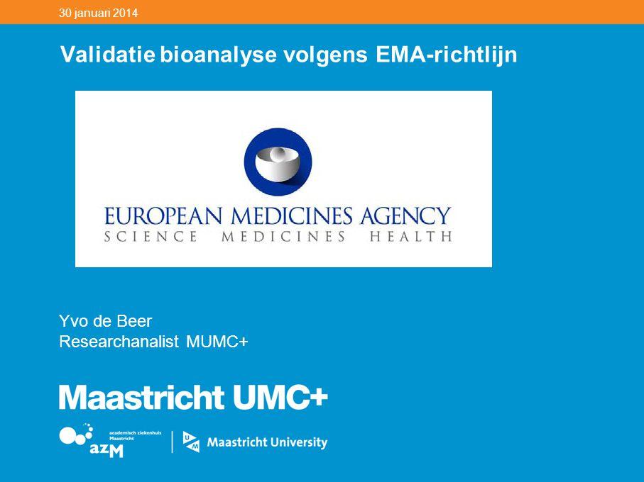 30 januari 2014 Validatie bioanalyse volgens EMA-richtlijn Yvo de Beer Researchanalist MUMC+