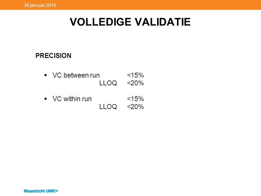 VOLLEDIGE VALIDATIE 30 januari 2014 PRECISION  VC between run<15% LLOQ<20%  VC within run<15% LLOQ<20%