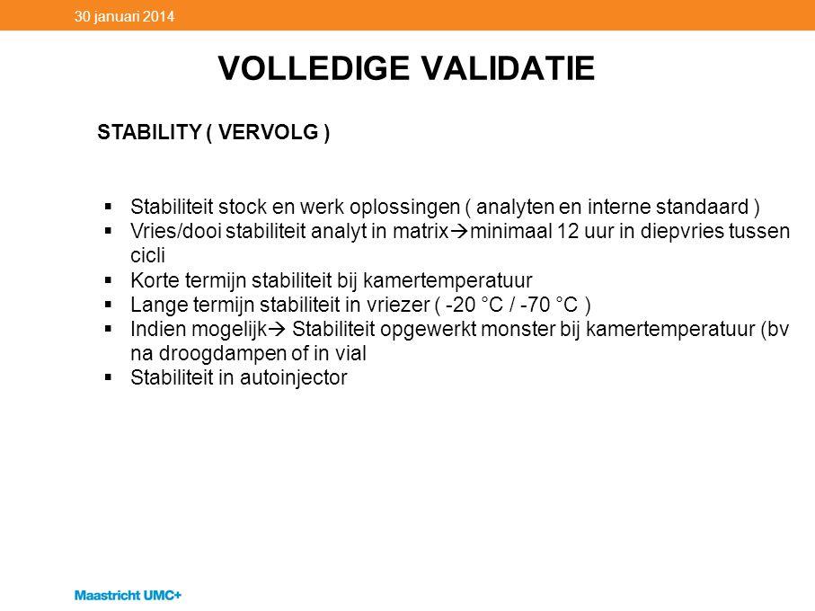 VOLLEDIGE VALIDATIE 30 januari 2014 STABILITY ( VERVOLG )  Stabiliteit stock en werk oplossingen ( analyten en interne standaard )  Vries/dooi stabi