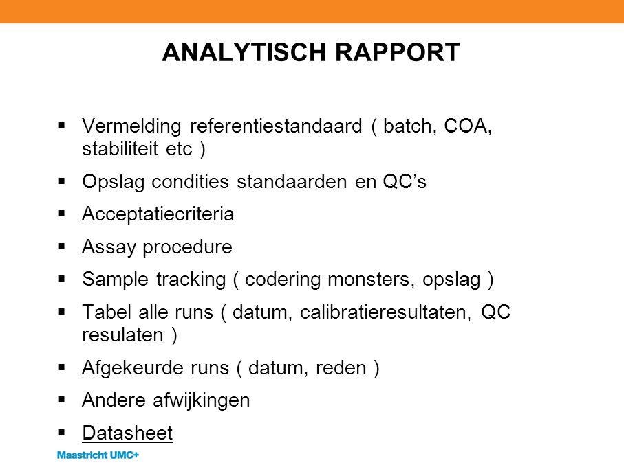 ANALYTISCH RAPPORT  Vermelding referentiestandaard ( batch, COA, stabiliteit etc )  Opslag condities standaarden en QC's  Acceptatiecriteria  Assa