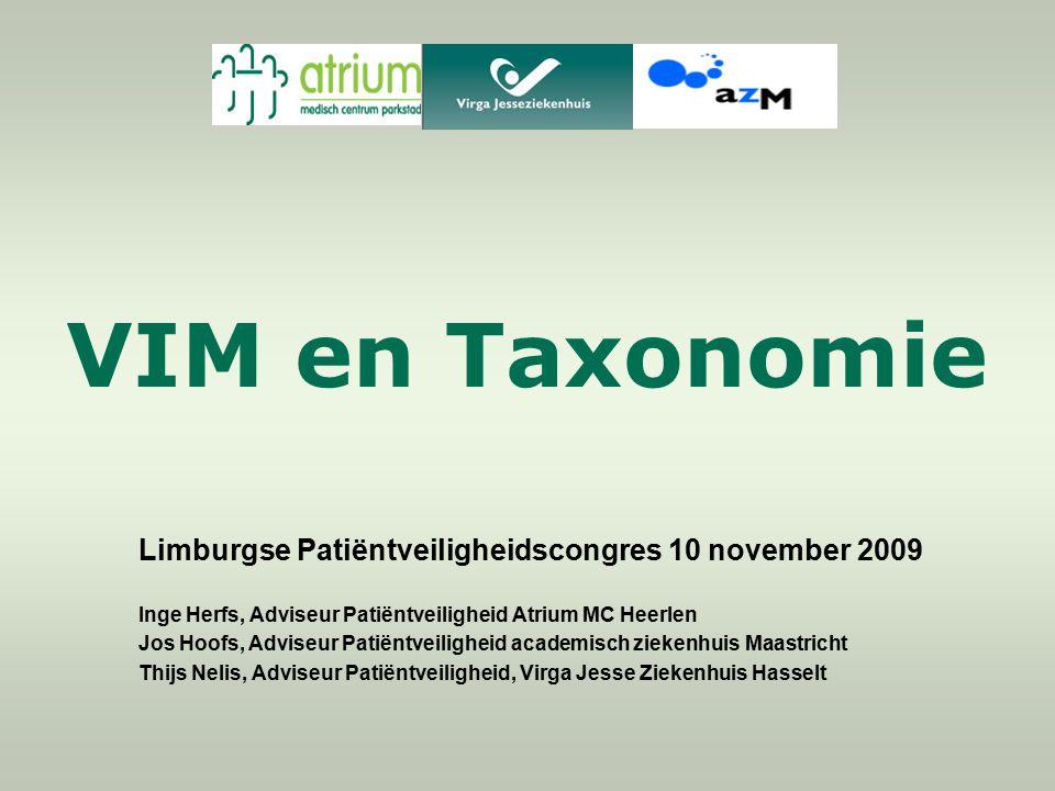 VIM en Taxonomie Limburgse Patiëntveiligheidscongres 10 november 2009 Inge Herfs, Adviseur Patiëntveiligheid Atrium MC Heerlen Jos Hoofs, Adviseur Pat