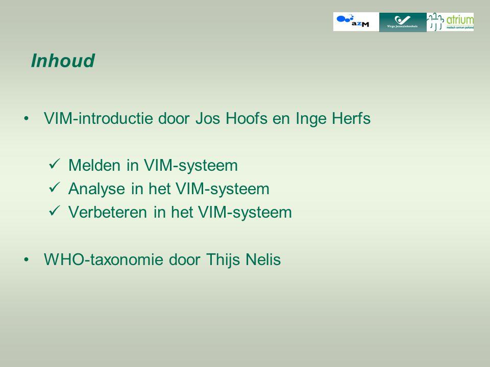 Inhoud VIM-introductie door Jos Hoofs en Inge Herfs Melden in VIM-systeem Analyse in het VIM-systeem Verbeteren in het VIM-systeem WHO-taxonomie door