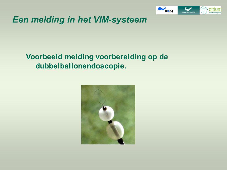 Een melding in het VIM-systeem Voorbeeld melding voorbereiding op de dubbelballonendoscopie.