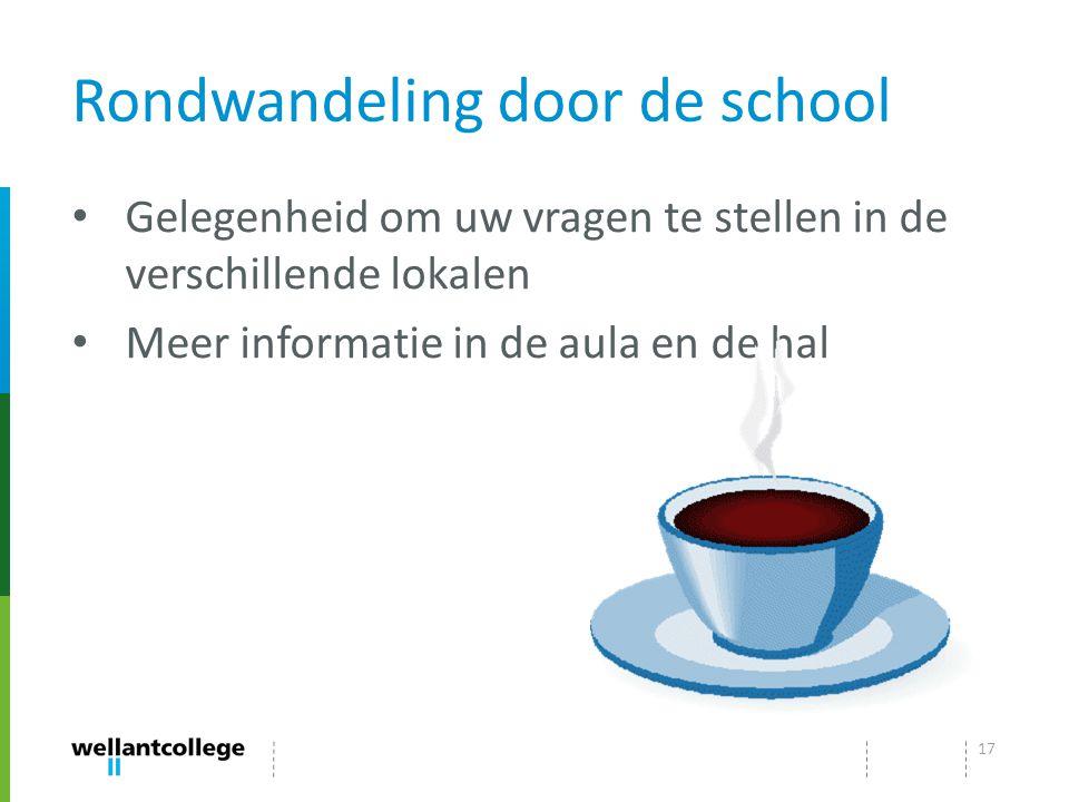 Rondwandeling door de school Gelegenheid om uw vragen te stellen in de verschillende lokalen Meer informatie in de aula en de hal 17