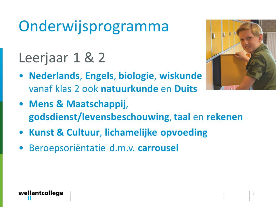 Onderwijsprogramma Leerjaar 1 & 2 Nederlands, Engels, biologie, wiskunde vanaf klas 2 ook natuurkunde en Duits Mens & Maatschappij, godsdienst/levensb