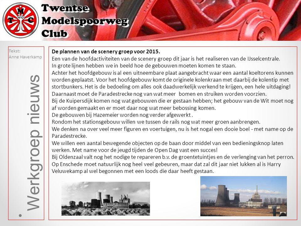 Tekst: Anne Haverkamp De plannen van de scenery groep voor 2015. Een van de hoofdactiviteiten van de scenery groep dit jaar is het realiseren van de I