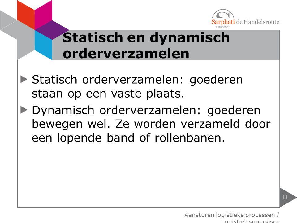 Statisch orderverzamelen: goederen staan op een vaste plaats. Dynamisch orderverzamelen: goederen bewegen wel. Ze worden verzameld door een lopende ba