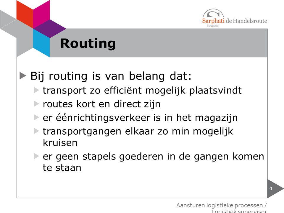 Bij routing is van belang dat: transport zo efficiënt mogelijk plaatsvindt routes kort en direct zijn er éénrichtingsverkeer is in het magazijn transp