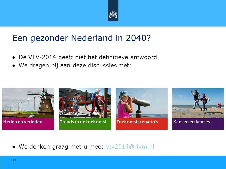 Een gezonder Nederland in 2040? ●De VTV-2014 geeft niet het definitieve antwoord. ●We dragen bij aan deze discussies met: ●We denken graag met u mee: