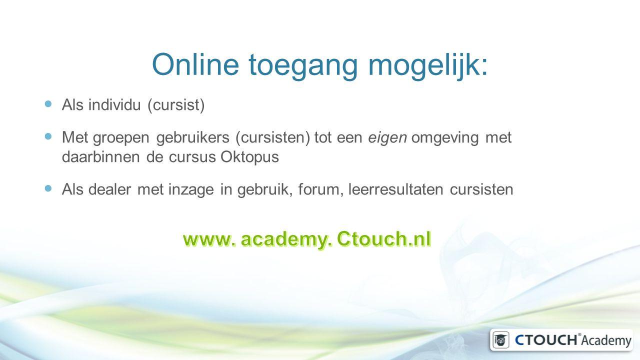 Online toegang mogelijk: Als individu (cursist) Met groepen gebruikers (cursisten) tot een eigen omgeving met daarbinnen de cursus Oktopus Als dealer